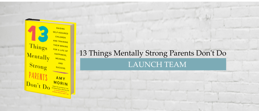 13 THINGS MENTALLY STRONG PARENTS DO LAUNCH TEAM