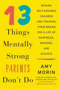 13 Things Mentally Strong Parents Don't Do Amy Morin