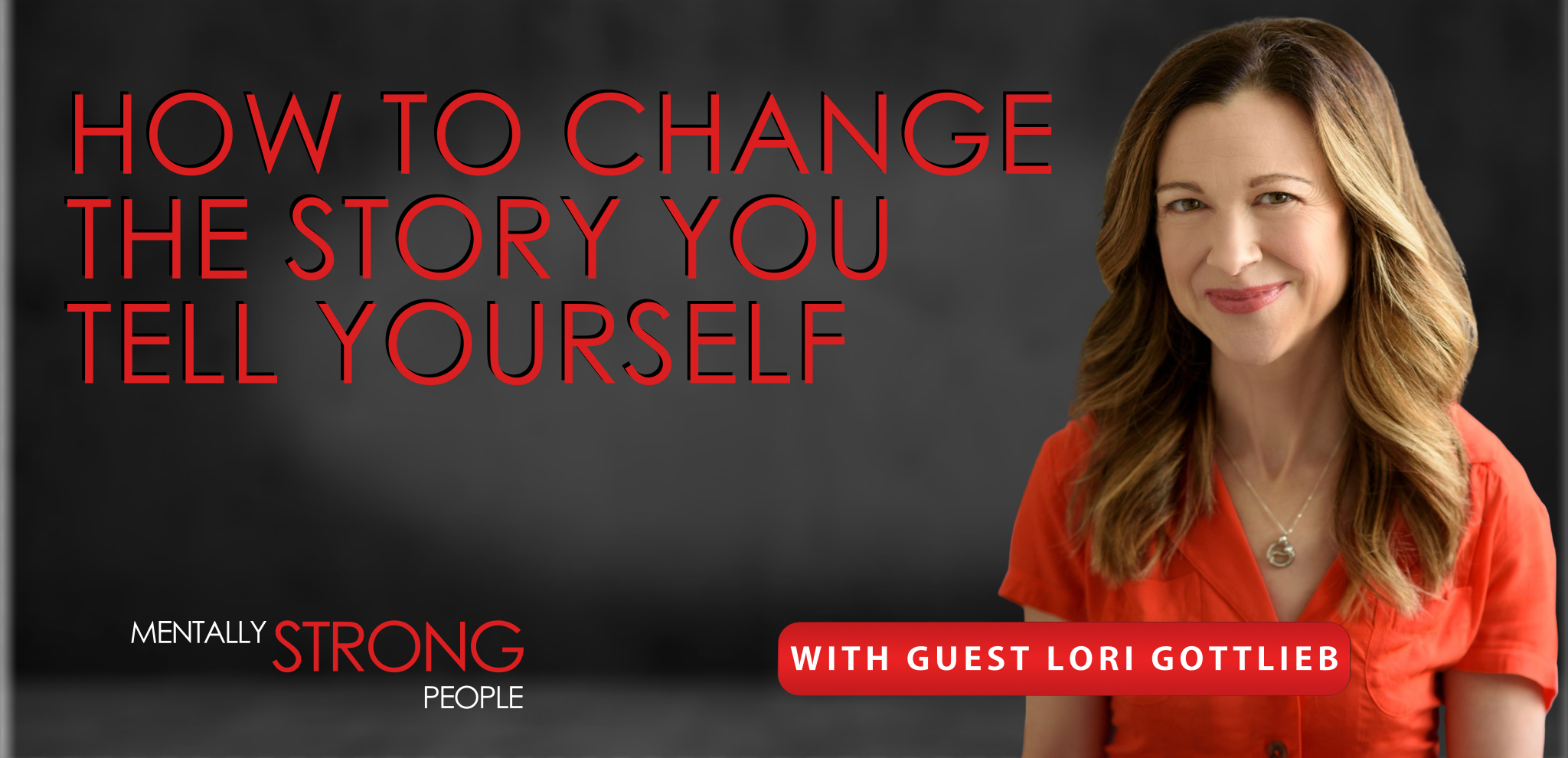 How To Change The Story You Tell Yourself With Psychotherapist Lori Gottlieb Amy Morin Lcsw